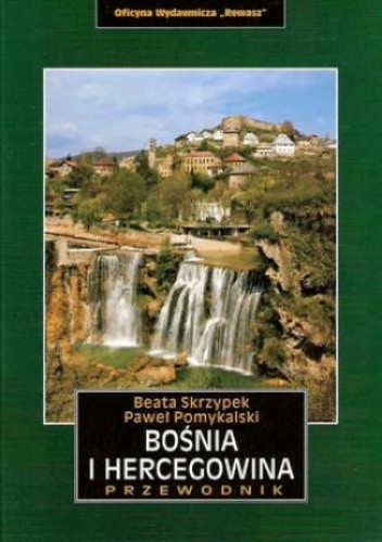Okładka książki Bośnia i Hercegowina. Przewodnik Rewasz