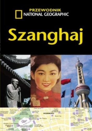 Okładka książki Szanghaj. Przewodnik National Geographic