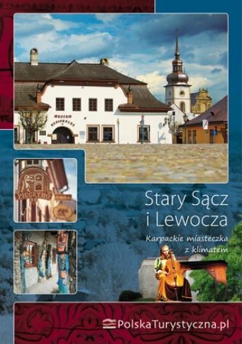 Okładka książki Stary Sącz i Lewocza. Karpackie miasteczka z klimatem. Wydanie 1