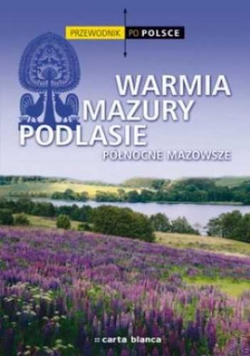 Okładka książki Warmia, Mazury, Podlasie, północne Mazowsze. Przewodnik po Polsce
