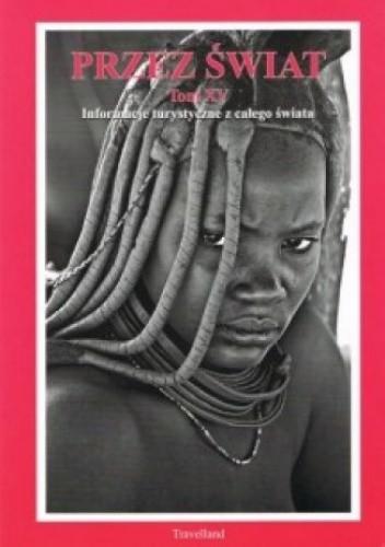 Okładka książki Przez Świat Tom XV. Informacje turystyczne z całego świata