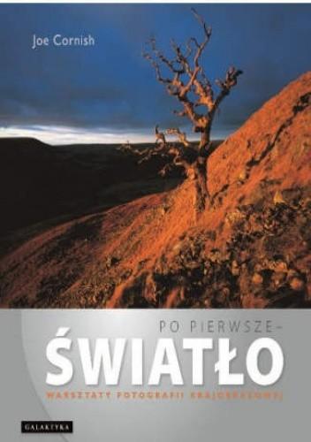 Okładka książki Po pierwsze światło. Warsztaty fotografii krajobrazowej
