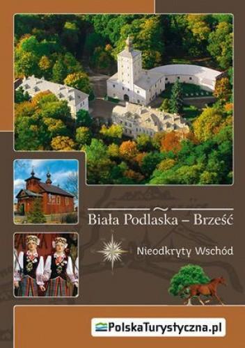 Okładka książki Biała Podlaska - Brześć. Nieodkryty wschód.