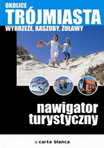 Okładka książki Okolice Trójmiasta. Wybrzeże, Kaszuby, Żuławy. Nawigator turystyczny