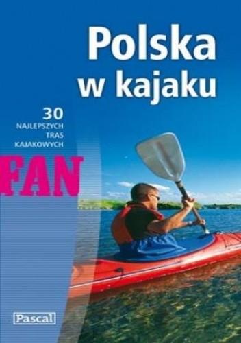 Okładka książki Polska w kajaku. 30 najlepszych tras kajakowych