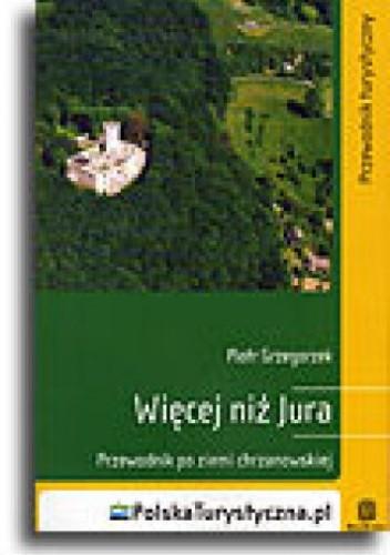 Okładka książki Więcej niż Jura. Przewodnik po Ziemi Chrzanowskiej. Wydanie 1