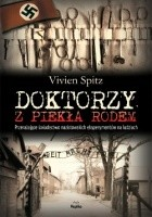 Doktorzy z piekła rodem. Przerażające świadectwo nazistowskich eksperymentów na ludziach