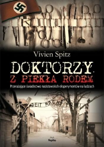 Okładka książki Doktorzy z piekła rodem. Przerażające świadectwo nazistowskich eksperymentów na ludziach
