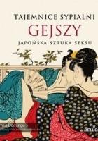 Tajemnice sypialni gejszy : japońska sztuka seksu