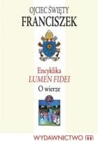 Encyklika LUMEN FIDEI. O wierze