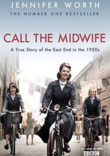 Okładka książki Call the Midwife: A True Story of the East End in the 1950s