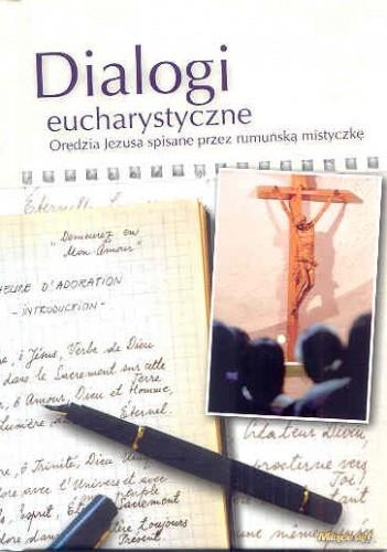 Okładka książki Dialogi Eucharystyczne. Oredzia Jezusa spisane przez rumuńską mistyczkę