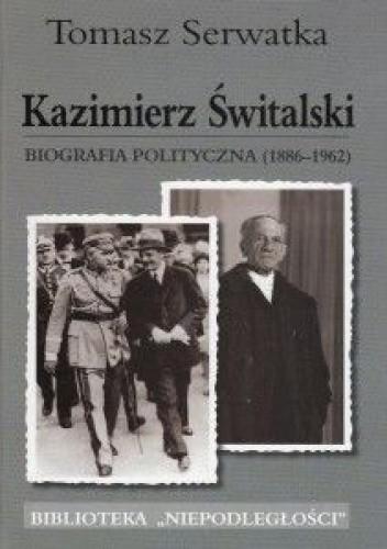 Okładka książki Kazimierz Świtalski. Biografia polityczna (1886-1962)