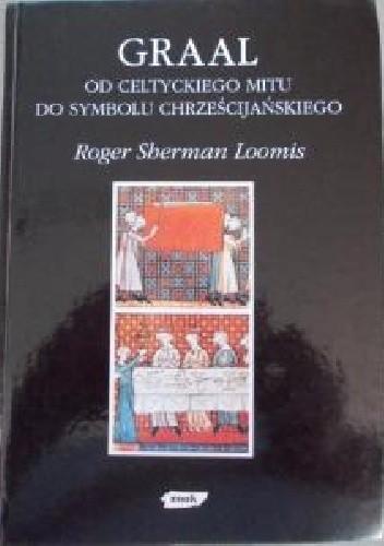 Okładka książki Graal: od celtyckiego mitu do chrześcijańskiego symbolu