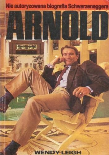 Okładka książki Arnold. Nie autoryzowana biografia Schwarzeneggera