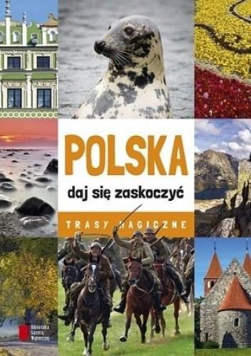 Okładka książki Polska - daj się zaskoczyć. Trasy magiczne