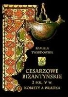 Cesarzowe bizantyńskie 2 poł. V w. Kobiety a władza.