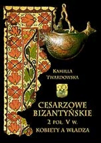 Okładka książki Cesarzowe bizantyńskie 2 poł. V w. Kobiety a władza.