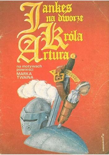 Okładka książki Jankes na dworze króla Artura. Na motywach powieści Marka Twaina