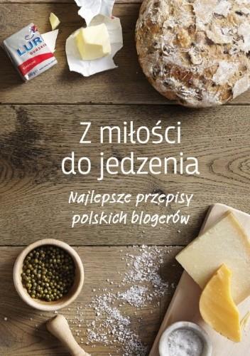 Okładka książki Z miłości do jedzenia. Najlepsze przepisy polskich blogerów