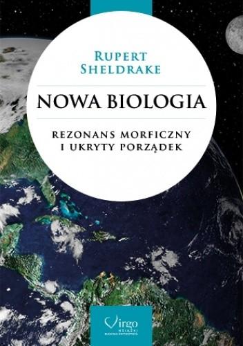 Okładka książki Nowa Biologia. Rezonans morficzny i ukryty porządek