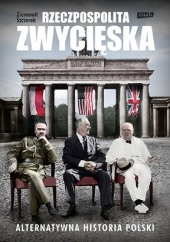Okładka książki Rzeczpospolita zwycięska. Alternatywna historia Polski