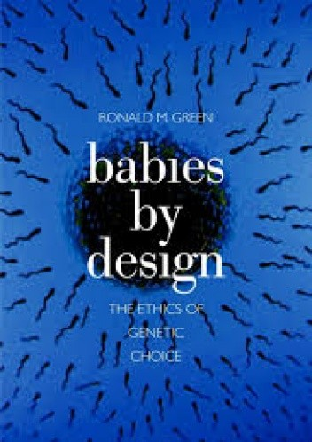 Okładka książki Babies by Design: The Ethics of Genetic Choice