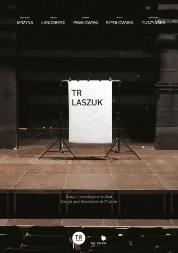 Okładka książki TR Laszuk. Dizajn i rewolucja w teatrze