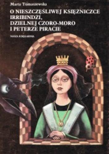 Okładka książki O nieszczęśliwej księżniczce Irribindżi, dzielnej Czoro-Moro i Peterze piracie