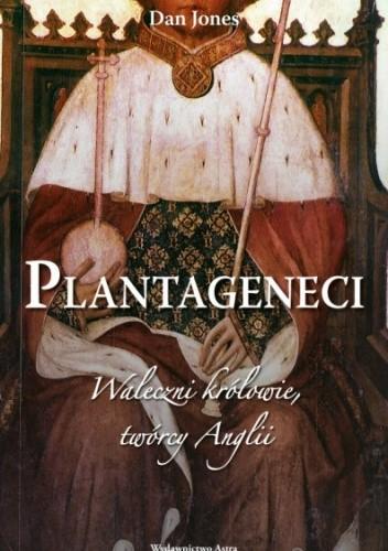 Okładka książki Plantageneci. Waleczni królowie, twórcy Anglii