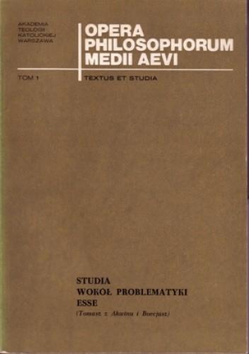 Okładka książki Opera Philosophorum Medii Aevii - textus et studia. Studia wokół problematyki esse (Tomasz z Akwinu i Boecjusz).