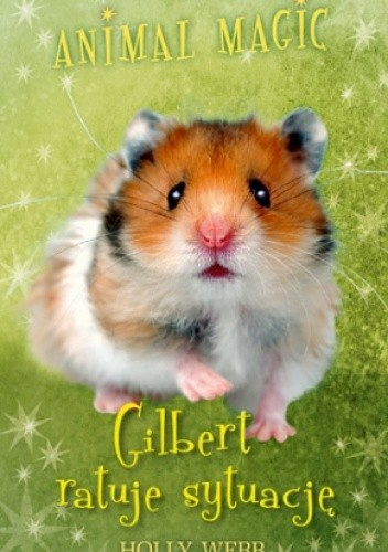 Okładka książki Animal Magic. Gilbert ratuje sytuację