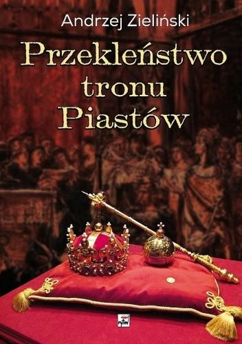 Okładka książki Przekleństwo tronu Piastów. Tajemnice klątwy Gaudentego