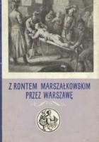 Z rontem marszałkowskim przez Warszawę.  Zeznania oskarżonych z lat 1787-1794