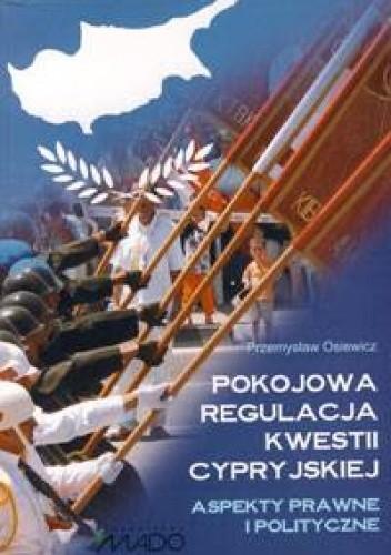 Okładka książki Pokojowa regulacja kwestii cypryjskiej. Aspekty prawne i polityczne