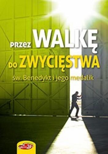 Okładka książki Przez walkę do zwycięstwa. Św. Benedykt i jego medalik