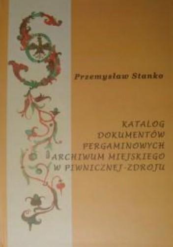 Okładka książki Katalog dokumentów pergaminowych archiwum miejskiego w Piwnicznej-Zdroju