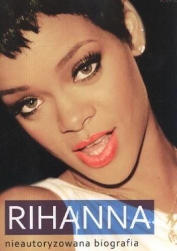 Okładka książki Rihanna. Nieautoryzowana biografia