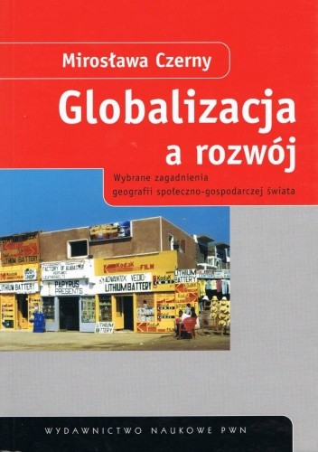 Okładka książki Globalizacja a rozwój: wybrane zagadnienia geografii społeczno-gospodarczej świata