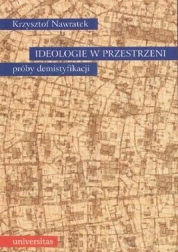 Okładka książki Ideologie w przestrzeni. Próby demistyfikacji.