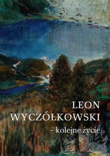 Okładka książki Leon Wyczółkowski - kolejne życie