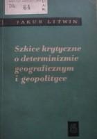 Szkice krytyczne o determinizmie geograficznym i geopolityce