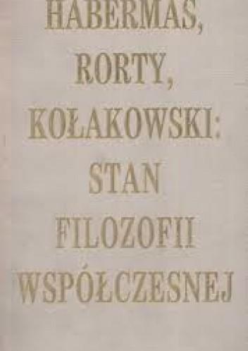 Okładka książki Habermas, Rorty, Kołakowski: Stan filozofii współczesnej