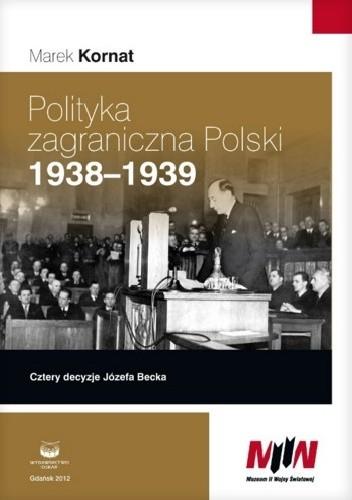 Okładka książki Polityka zagraniczna Polski 1938-1939. Cztery decyzje Józefa Becka