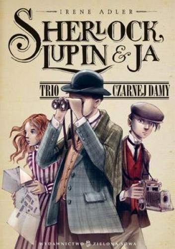 Okładka książki Sherlock, Lupin i ja. Trio Czarnej Damy