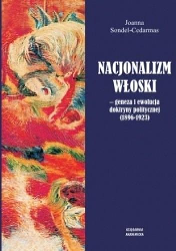Okładka książki Nacjonalizm włoski. Geneza i ewolucja doktryny politycznej (1896-1923)