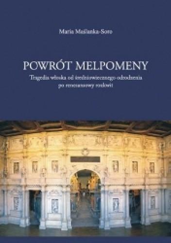 Okładka książki Powrót Melpomeny. Tragedia włoska od średniowiecznego odrodzenia po renesansowy rozkwit