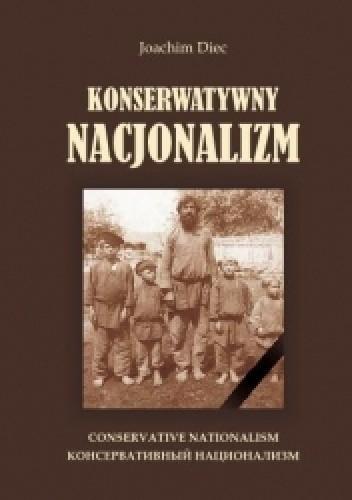 Okładka książki Konserwatywny nacjonalizm. Studium doktryny w świetle myśli politycznej Igora Szafariewicza