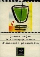 Dwie koncepcje dramatu. D'Annunzio - Pirandello