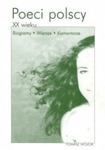 Okładka książki Poeci polscy XX wieku. Biogramy. Wiersze. Komentarze